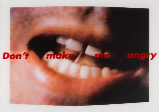 Barbara Kruger, Don't Make Me Angry, 1999